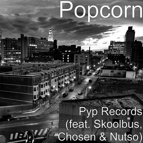 Play & Download Pyp Records (feat. Skoolbus, Chosen & Nutso) by Popcorn | Napster