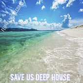 Play & Download Save Us Deep House - EP by Various Artists | Napster