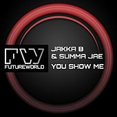 Play & Download You Show Me by Jakka B | Napster
