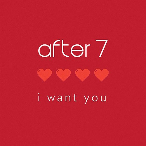 Play & Download I Want You by After 7 | Napster