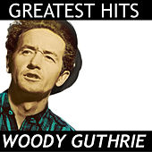 Woody Guthrie - Greatest Hits by Woody Guthrie