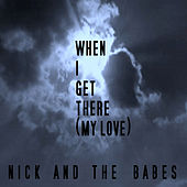 Play & Download When I Get There (My Love) by Nick And The Babes | Napster