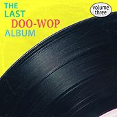 The Last Doo-Wop Album, Vol. 3 by Various Artists