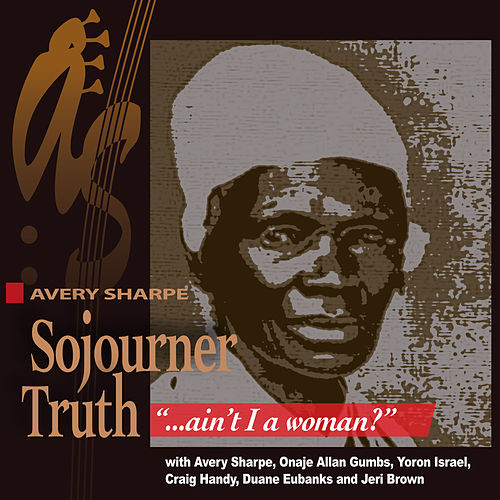Sojourner Truth, 'Ain't I a Woman' by Avery Sharpe