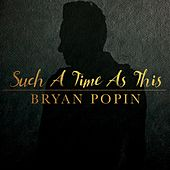 Play & Download Such a Time as This by Bryan Popin | Napster