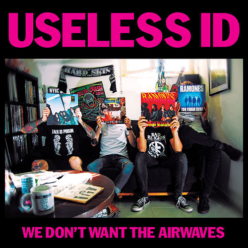 Play & Download We Don't Want the Airwaves by Useless I.D | Napster