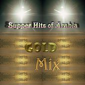 Supper Hits of Arabia – Gold Mix by Various Artists
