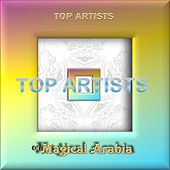 Top Artists of Magical Arabia by Various Artists