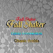 Play & Download Classic Performances Classic Arabia by Fadl Shaker | Napster