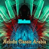 Play & Download The Modern of Melodic Classic Arabia by Various Artists | Napster