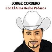 Con el Alma Hecha Pedazos by Jorge Cordero