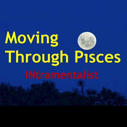 Moving Through Pisces - Single by Intramentalist
