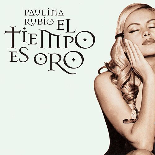 Play & Download El Tiempo Es Oro by Paulina Rubio | Napster