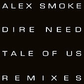 Play & Download Dire Need (Tale Of Us Remixes) by Alex Smoke | Napster