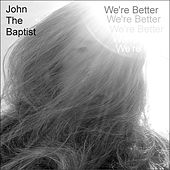 Play & Download We're Better by John The Baptist | Napster