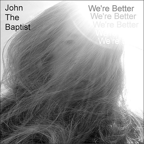 Play & Download We're Better by John The Baptist   Napster