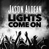 Lights Come On by Jason Aldean