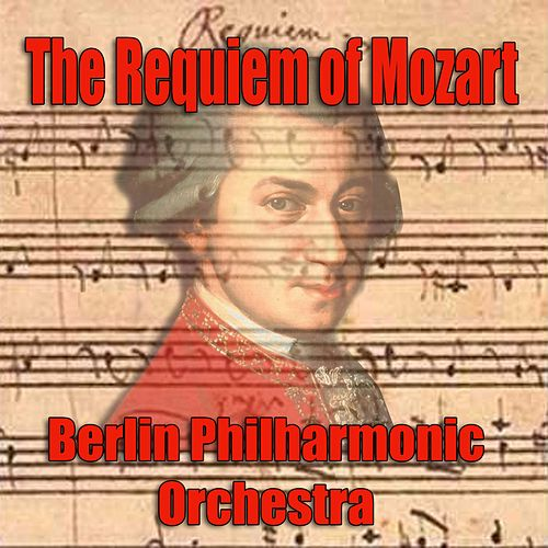 Play & Download The Requiem of Mozart by Berlin Philharmonic Orchestra | Napster