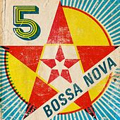 Play & Download 5 Star Bossa Nova by Various Artists | Napster