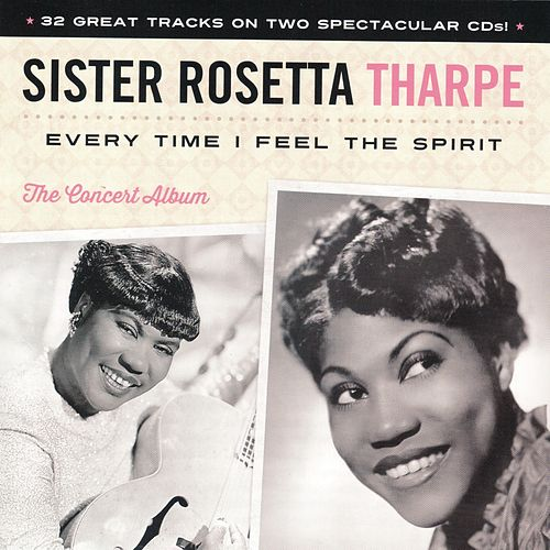 Play & Download Every Time I Feel The Spirit by Sister Rosetta Tharpe | Napster