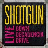 Live : Down Decadencia Drive by Shotgun