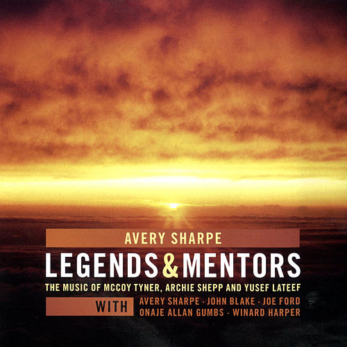 Play & Download Avery Sharpe Legends and Mentors, The Music of Mccoy Tyner, Archie Shepp and Yusef Lateef by Avery Sharpe | Napster