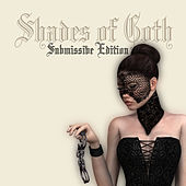 Shades Of Goth: Submissive Edition von Various Artists