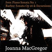 Ives: Piano Sonata No. 1 - Barber: Piano Sonata, Op. 26 & Excursions, Op. 20 by Joanna MacGregor