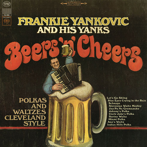 Play & Download Beers 'N' Cheers: Polkas and Waltzes Cleveland Style by Frankie Yankovic | Napster