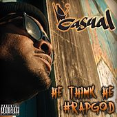 He Think He #Rapgod by Casual