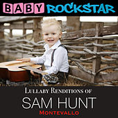 Play & Download Lullaby Renditions of Sam Hunt - Montevallo by Baby Rockstar | Napster