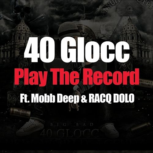 Play & Download Play The Record (feat. Mobb Deep & RACQ DOLO) - Single by 40 Glocc | Napster