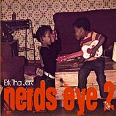 Play & Download Nerd's Eye 2 by Erk Tha Jerk | Napster
