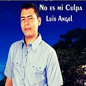 Play & Download No Es Mi Culpa by Luis Angel | Napster