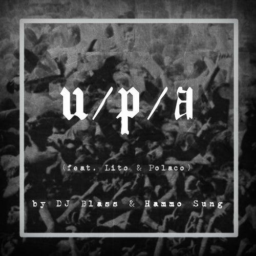 Play & Download U / P / A (feat. Lito & Polaco) by DJ Blass | Napster