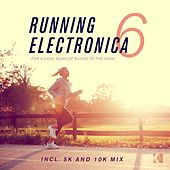 Play & Download Running Electronica, Vol. 6 (For a Cool Rush of Blood to the Head) by Various Artists | Napster