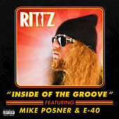 Play & Download Inside of the Groove (feat. Mike Posner & E-40) by Rittz | Napster