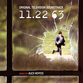 Play & Download 11.22.63: Original Television Soundtrack by Alex Heffes | Napster