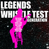 Play & Download Legends of the Whistle Test Generation by Various Artists | Napster