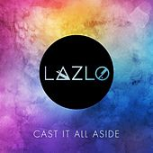 Cast It All Aside by Lazlo