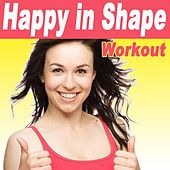 Happy in Shape Workout (125-142 Bpm) & DJ Mix by Various Artists