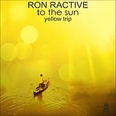 Play & Download To the Sun (Yellow Trip) by Ron Ractive | Napster