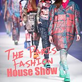 Play & Download The Paris Fashion House Show by Various Artists | Napster