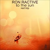 To the Sun (Red Trip) by Ron Ractive
