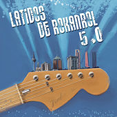 Play & Download Latidos de Rokanrol 5.0 by Various Artists | Napster
