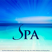 Spa Music: Relaxing Music for Massage Therapy, Spa, Yoga, Stress Relief, Meditation and Sleeping Music by S.P.A