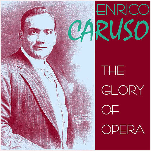 Play & Download The Glory of Opera by Enrico Caruso | Napster