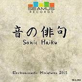 Seamus Electroacoustic Miniatures 2015: Sonic Haiku by Various Artists
