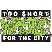 Play & Download Wasted - Single by Too Short | Napster