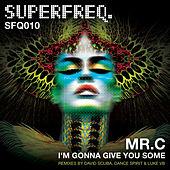 Play & Download I'm Gonna Give You Some by Mr. C | Napster